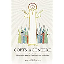 Copts in Context: Negotiating Identity, Tradition, and Modernity (Studies in Comparative Religion (Hardcover))