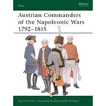 Austrian Commanders of the Napoleonic Wars 1792-1815 (Elite, Band 101)
