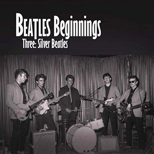 Beatles Beginnings Three: Silv...