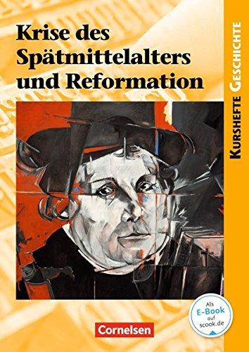 Kurshefte Geschichte: Krise des Spätmittelalters und Reformation: Schülerbuch