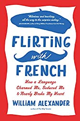 Flirting With French: How a Language Charmed Me, Seduced Me & Nearly Broke My Heart