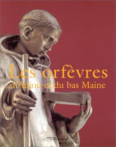 LES ORFÈVRES D'ANJOU ET BAS MAINE (Dictionnaire des poinçons de l'orfèvrerie française)