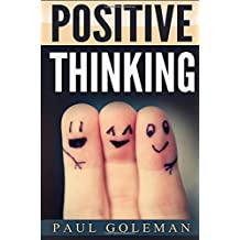 Positive Thinking: How to Achieve Real Success & Happiness in Your Life with Positive Thinking, Self-Empowering Affirmations and Taking Action - Do It ... 3 (Change Your Brain, Change Your Life)