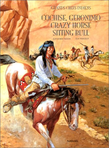 Grands chefs indiens : Cochise, Geronimo, Crazy Horse, Sitting Bull par Jean-Robert Masson (Broché)