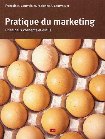 Pratique du marketing : Principaux concepts et outils par François Courvoisier, Fabienne-Anne Courvoisier