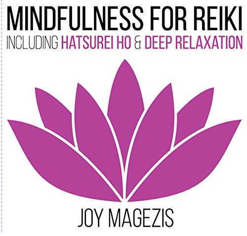 Mindfulness for Reiki: Including Hatsurei Ho and Deep Relaxation Body Scan (Mind, Body, Spirit)