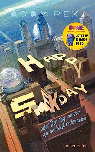 Happy Smekday: oder: Der Tag, an dem ich die Welt retten musste (Die Vereinigten Staaten Und Die Welt)