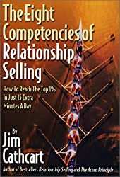 The Eight Competencies of Relationship Selling: How to Reach the Top One Percent in Just Fifteen Extra Minutes a Day