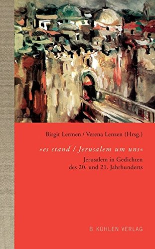 """""""es stand / Jerusalem um uns"""": Jerusalem in Gedichten des 20. und 21. Jahrhunderts"""