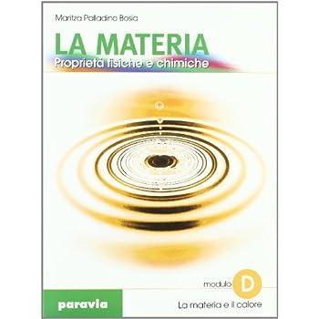 La Materia. Proprietà Fisiche E Chimiche. Modulo D. Per Le Scuole Superiori