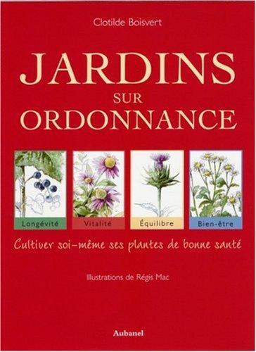Jardins sur ordonnance : cultiver soi-même ses plantes de bonne santé par Clotilde Boisvert