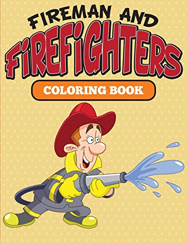Fireman and Firefighters: Coloring Book