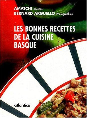 Les bonnes recettes de la cuisine basque par Amatchi, Bernard Arguello