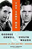Same Man, the: George Orwell and Evelyn Waugh in Love and War: George Orwell and Evlyn Waugh in Love and War
