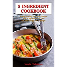 5 Ingredient Cookbook: Family-Friendly Everyday Recipes with 5 Ingredients or Less for Busy People on a Budget: Dump Dinners and One-Pot Meals (Breakfast, ... Dinner Made Simple Book 1) (English Edition)