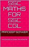 SSC MATHS FOR SSC CGL: PERCENTAGE,ALGEBRA,TRIGNOMETRY (1)