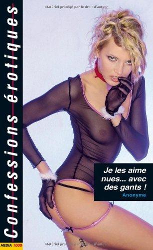 Les confessions érotiques n°360 : je les aime nues. avec des gants
