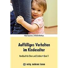 Auffälliges Verhalten im Kindesalter: Handbuch für Eltern und Erzieher - Band 1