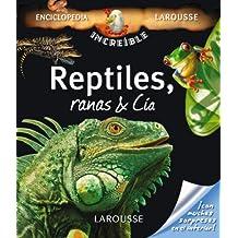 Reptiles, Ranas & Cía (Larousse - Infantil / Juvenil - Castellano - A Partir De 8 Años - Enciclopedia Increíble 8 Años)