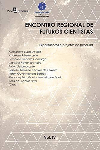 Encontro regional de futuros cientistas vol. IV: Experimentos e projetos de pesquisa (Portuguese Edition)