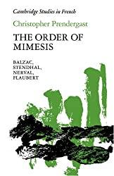 The Order of Mimesis: Balzac, Stendhal, Nerval and Flaubert (Cambridge Studies in French)