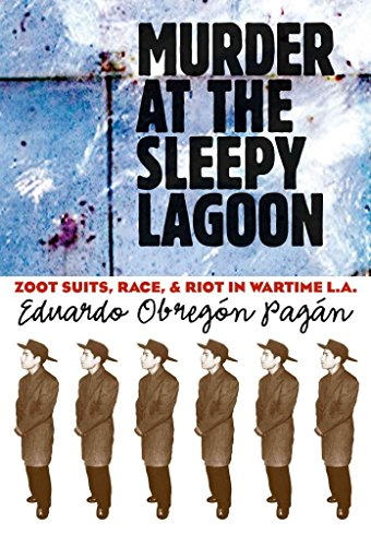 [Murder at the Sleepy Lagoon: Zoot Suits, Race, and Riot in Wartime La] (By: Eduardo Obregon Pagan) [published: December, 2003]