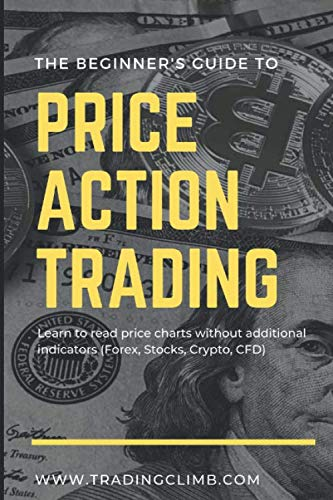 The beginner\'s guide to Price Action Trading: Learn to read price charts without additional indicators (Forex, Stocks, Crypto, CFD)