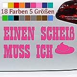 Einen Scheiß muss ich Auto Sticker Spruch Aufkleber frech Kleber 18 Farben S-XXL