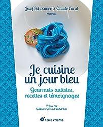 Je cuisine un jour bleu : Gourmets autistes, recettes et témoignages
