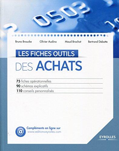 Les fiches outils des achats: 75 fiches oprationnelles - 90 schmas explicatifs - 110 conseils personnaliss