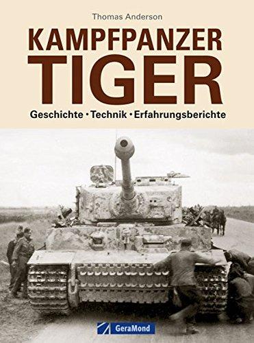 Panzer Tiger: Geschichte -Technik-Erfahrungsberichte zum Kampfpanzer Tiger im zweiten Weltkrieg. Unveröffentlichte Fotos und Quellen aus dem Bundesarchiv und Nationalarchiv der USA