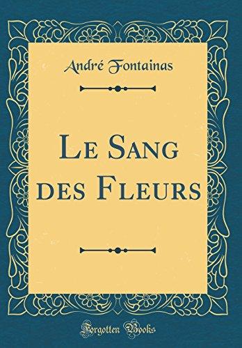 Le Sang Des Fleurs (Classic Reprint)