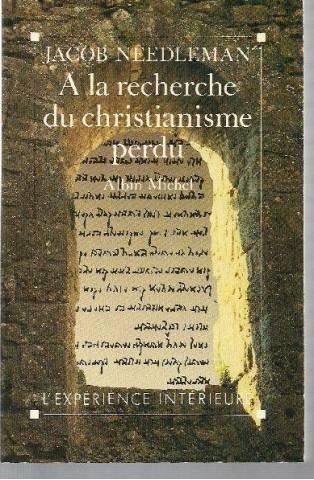 À la recherche du christianisme perdu : Un pèlerinage au coeur de la religion chrétienne par Needleman