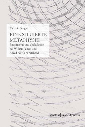 Eine situierte Metaphysik: Empirismus und Spekulation bei William James und Alfred North Whitehead