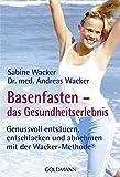 Basenfasten - das Gesundheitserlebnis: Genussvoll entsäuern, entschlacken und abnehmen - mit der Wacker-Methode®