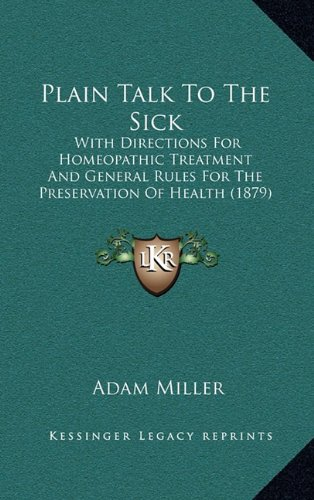 Plain Talk to the Sick: With Directions for Homeopathic Treatment and General Rules for the Preservation of Health (1879)