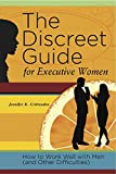 The Discreet Guide for Executive Women: How to Work Well with Men (and Other Difficulties) by Jennifer K. Crittenden (1-Feb-2012) Paperback