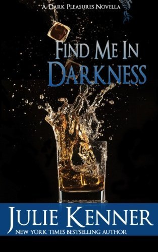 Find Me In Darkness: Mal and Christina's Story, Part 1 (Dark Pleasures) (Volume 1) by Julie Kenner (2015-01-20)