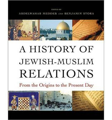 Portada del libro [(A History of Jewish-Muslim Relations : From the Origins to the Present Day)] [Edited by Abdelwahab Meddeb ] published on (November, 2013)