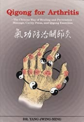 Qigong for Arthritis: The Chinese Way of Healing and Prevention : Massage, Cavity Press, and Qigong Exercises by Yang, Jwing-Ming (1991) Paperback