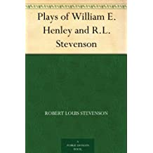 Plays of William E. Henley and R.L. Stevenson (English Edition)