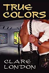 True Colors by Clare London (2009-05-11)