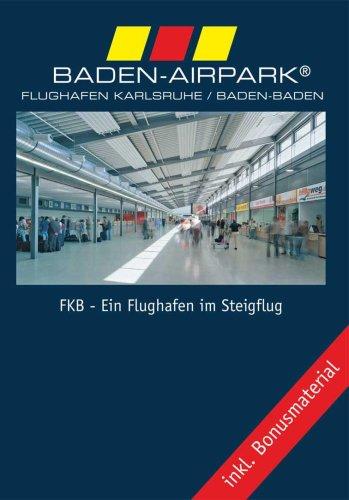Baden-Airpark - Flughafen Karlsruhe/Baden-Baden - FKB - Ein Flughafen im Steigflug