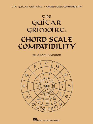 Guitar Grimoire - Chord Scale Compatibility by Adam Kadmon (2013-03-15)