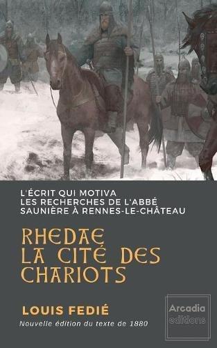 Rhedae, la cité des chariots : L'écrit qui motiva les recherches de l'abbé Saunière à Rennes-le-Château