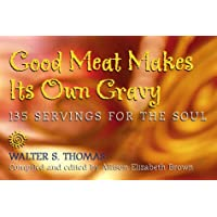 Good Meat Makes Its Own Gravy: 135 Servings for the Soul
