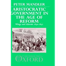 Aristocratic Government in the Age of Reform: Whigs and Liberals 1830-1852