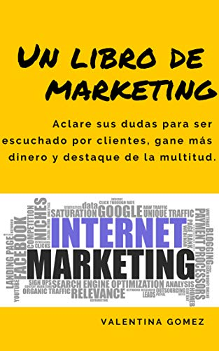 Un libro de marketing: Aclare sus dudas para ser escuchado por clientes, gane más dinero y destaque de la multitud. por Valentina Gomez