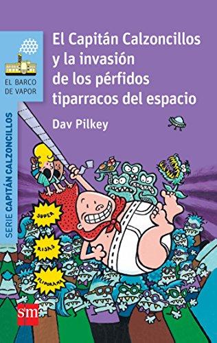 El Capitán Calzoncillos y la invasión de los pérfidos tiparracos del espacio (El Barco de Vapor Azul) por Dav Pilkey