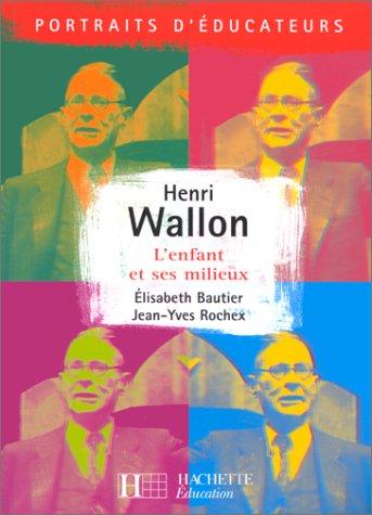 HENRI WALLON. L'enfant et ses milieux